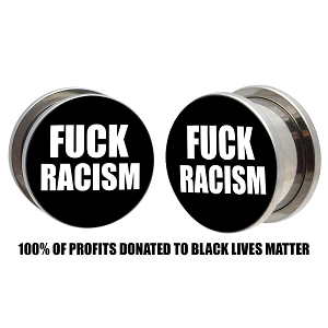 FUCK RACISM Steel Picture Plugs (Donation)
